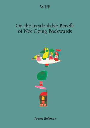 on-the-incalculable-benefit-of-not-going-backwards
